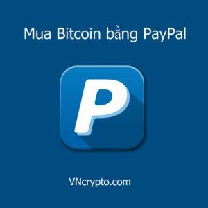 Mua Bitcoin bằng Paypal hướng dẫn cho người mới vncrypto.com